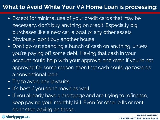 What to Avoid While Your VA Home Loan is processing: Except for minimal use of your credit cards that may be necessary, do...