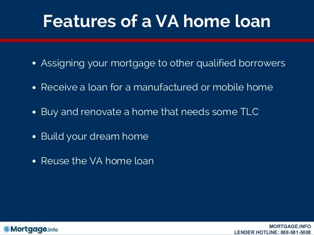 Features of a VA home loan Assigning your mortgage to other qualified borrowers Receive a loan for a manufactured or mobil...