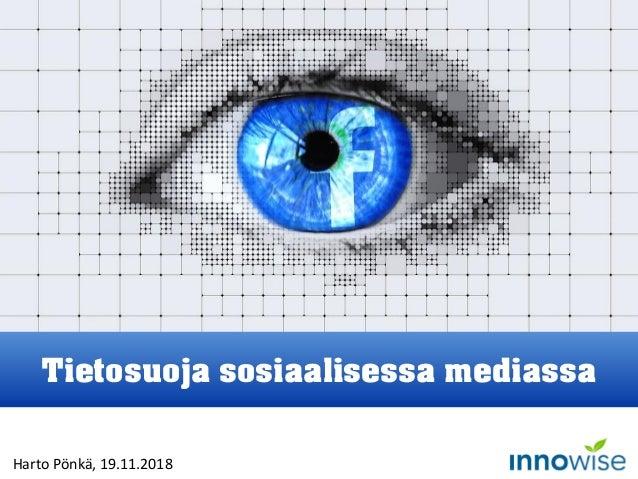 Kuva: Pixabay Tietosuoja sosiaalisessa mediassa Harto Pönkä, 19.11.2018