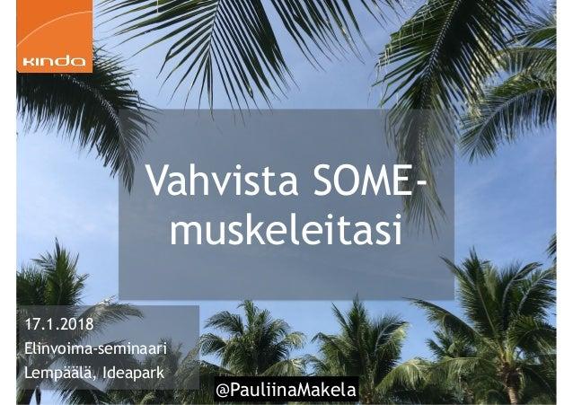 @PauliinaMakela1 17.1.2018 Elinvoima-seminaari Lempäälä, Ideapark Vahvista SOME- muskeleitasi