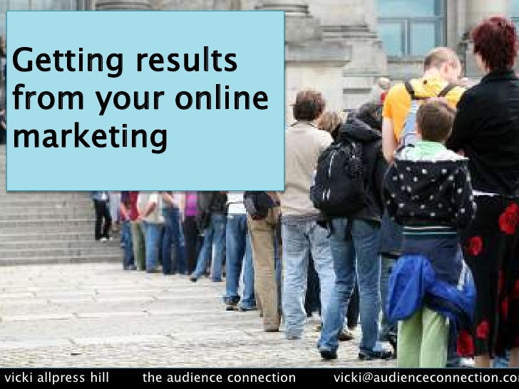 Getting results from your online marketing<br />vickiallpress hill        the audience connection         vicki@audienceco...