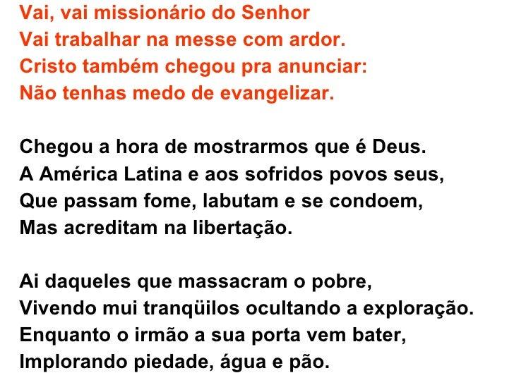 Vai, vai missionário do Senhor Vai trabalhar na messe com ardor. Cristo também chegou pra anunciar:  Não tenhas medo de ev...