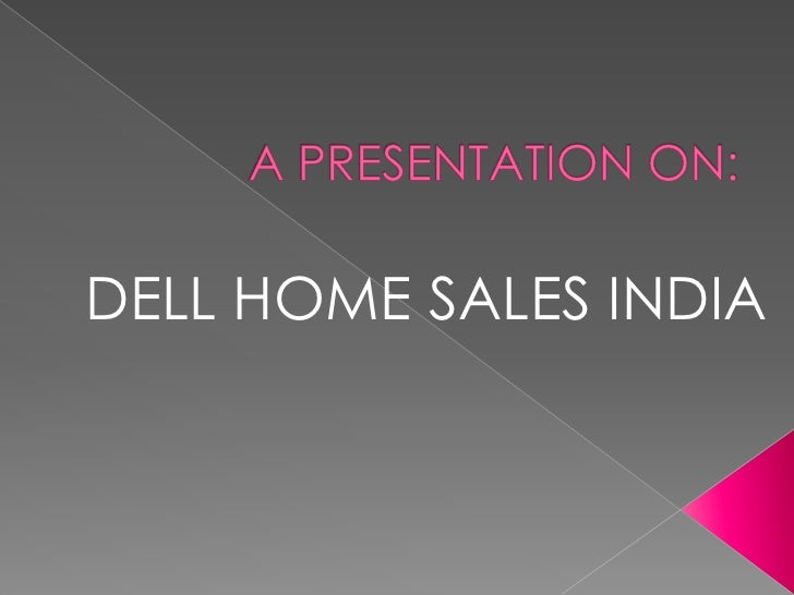 A PRESENTATION ON:<br />DELL HOME SALES INDIA<br />