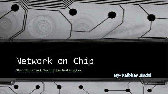 Network on ChipStructure and Design Methodologies1