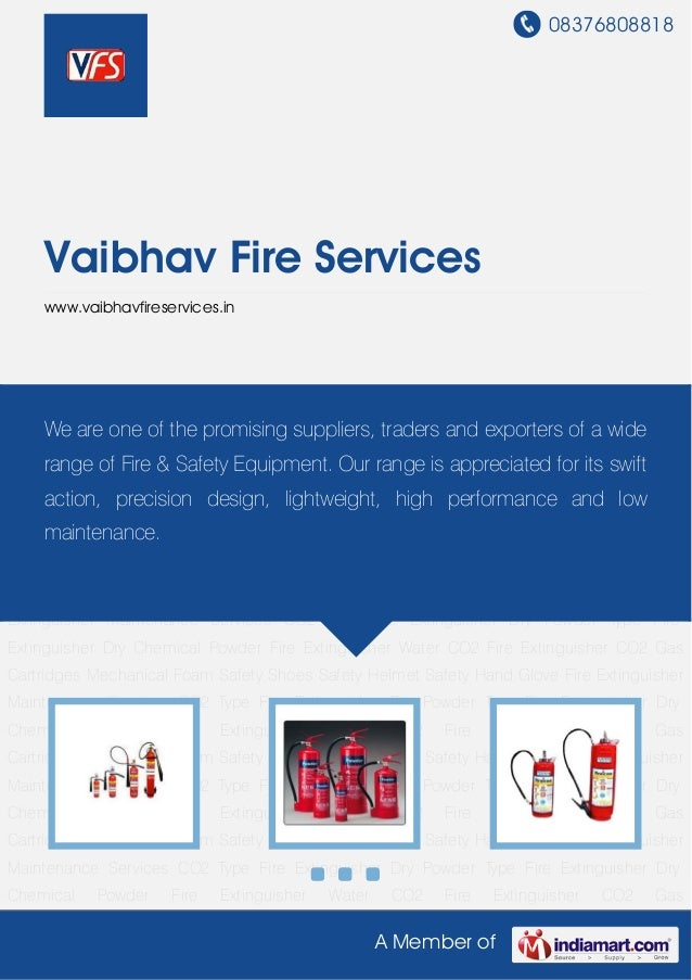 08376808818A Member ofVaibhav Fire Serviceswww.vaibhavfireservices.inCO2 Type Fire Extinguisher Dry Powder Type Fire Extin...
