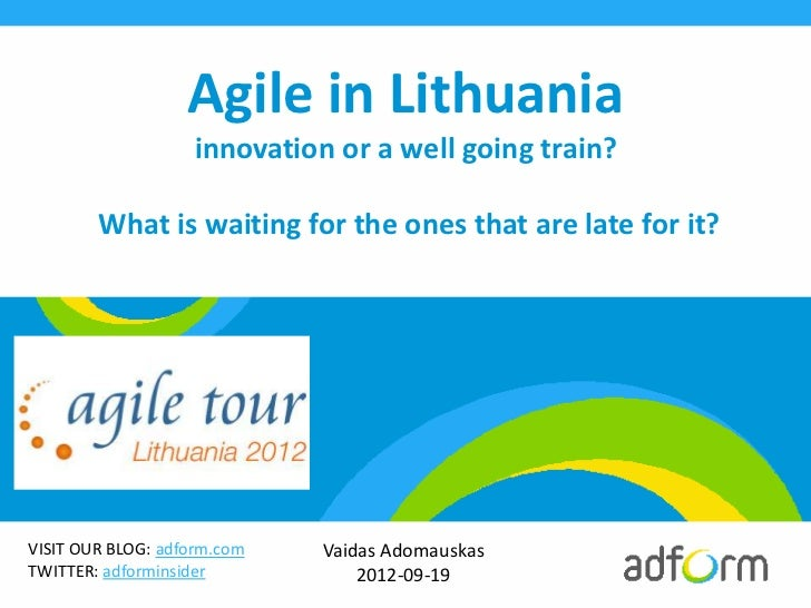 Agile in Lithuania                   innovation or a well going train?        What is waiting for the ones that are late f...