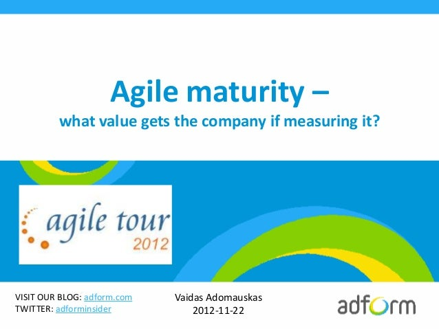 Agile maturity –         what value gets the company if measuring it?VISIT OUR BLOG: adform.com   Vaidas AdomauskasTWITTER...