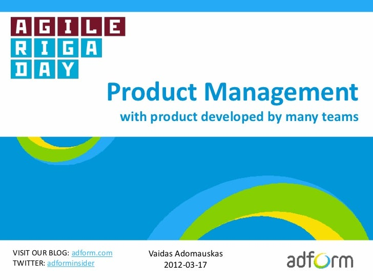 Product Management                             with product developed by many teamsVISIT OUR BLOG: adform.com       Vaidas...
