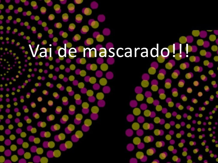 Vai de mascarado!!!<br />
