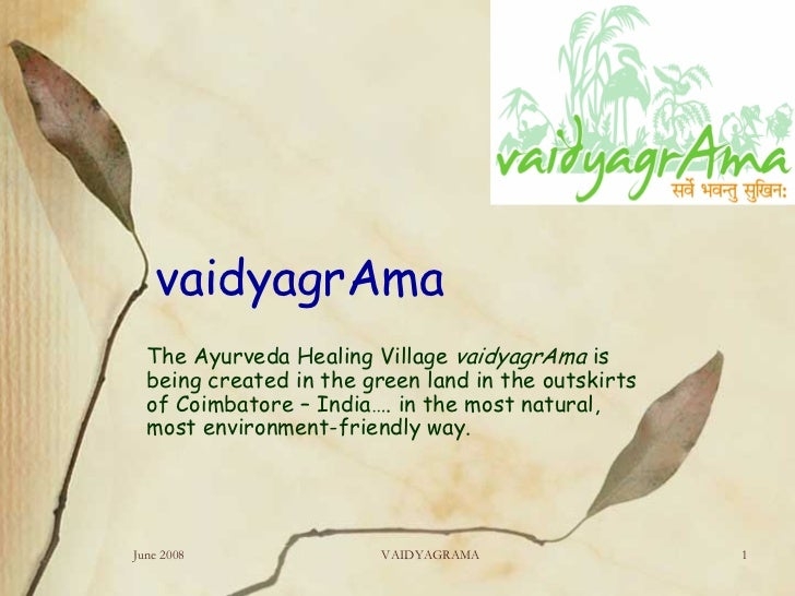 vaidyagrAma   The Ayurveda Healing Village vaidyagrAma is   being created in the green land in the outskirts   of Coimbato...