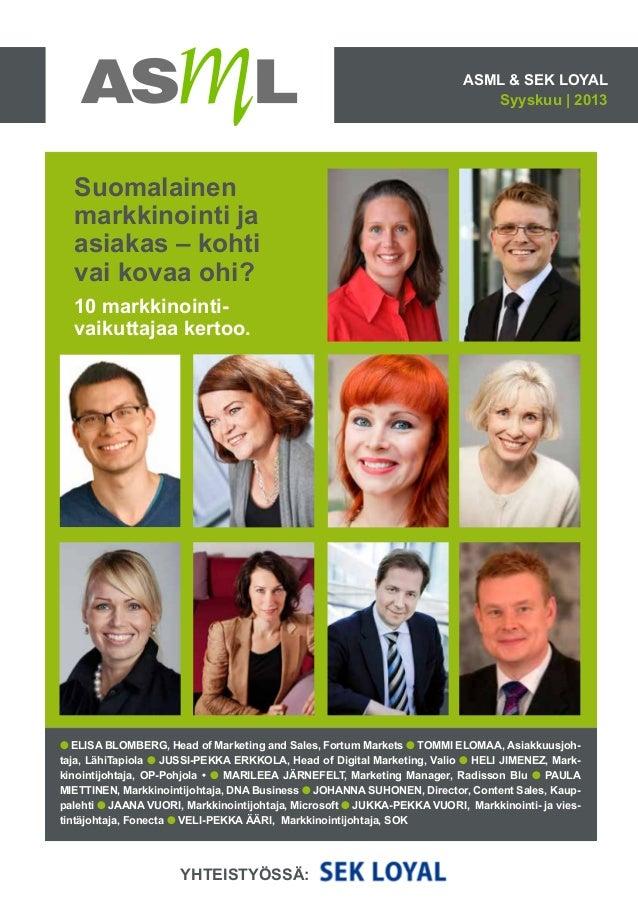 ASML & SEK LOYAL Syyskuu | 2013 Suomalainen markkinointi ja asiakas – kohti vai kovaa ohi? 10 markkinointi- vaikuttajaa ke...