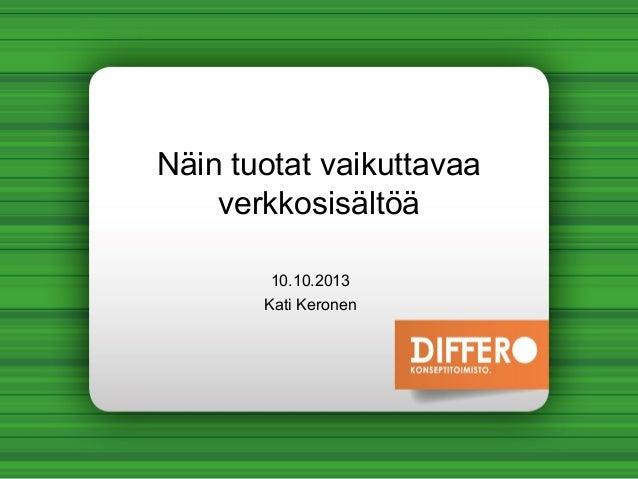 Näin tuotat vaikuttavaa verkkosisältöä 10.10.2013 Kati Keronen