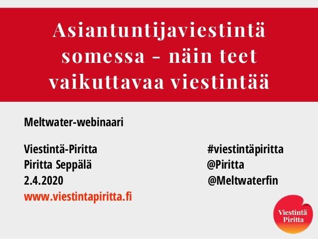 Asiantuntijaviestintä somessa - näin teet vaikuttavaa viestintää Meltwater-webinaari Viestintä-Piritta #viestintäpiritta P...
