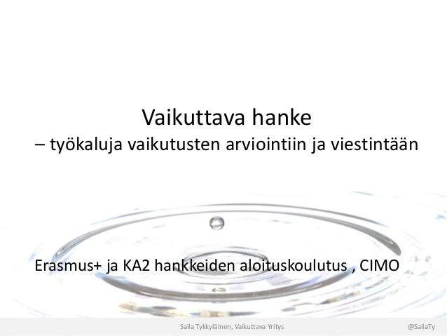 Vaikuttava hanke – työkaluja vaikutusten arviointiin ja viestintään Erasmus+ ja KA2 hankkeiden aloituskoulutus , CIMO Sail...
