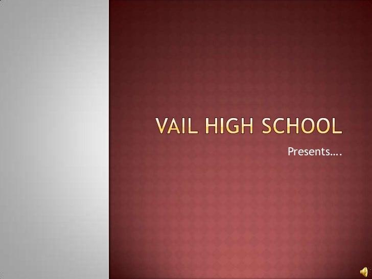 Vail High School<br />Presents….<br />