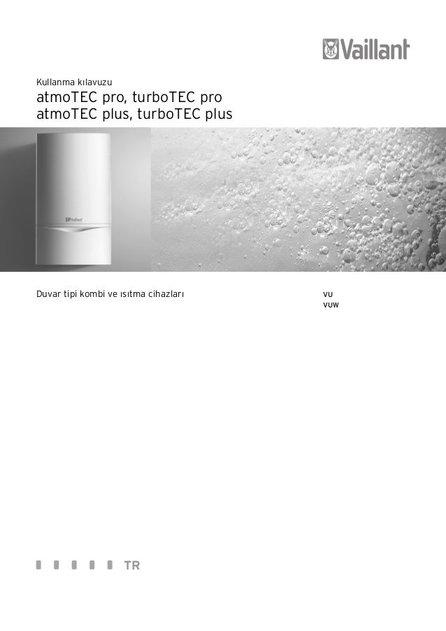Kullanma kılavuzuatmoTEC pro, turboTEC proatmoTEC plus, turboTEC plusDuvar tipi kombi ve ısıtma cihazları   VU            ...