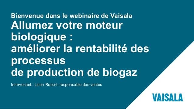 Intervenant : Lilian Robert, responsable des ventes Bienvenue dans le webinaire de Vaisala Allumez votre moteur biologique...
