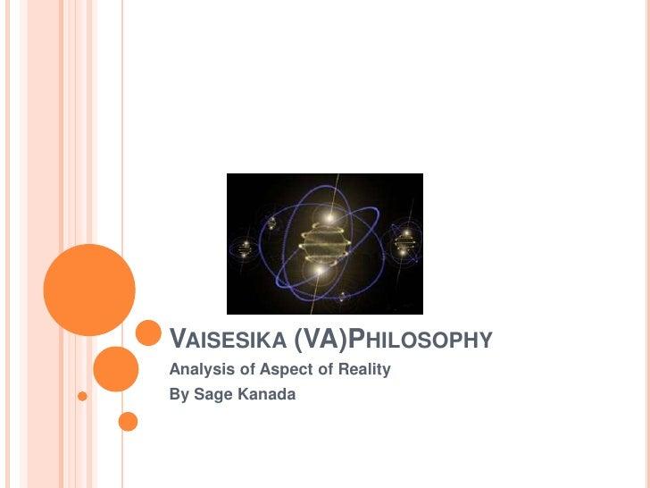Vaisesika (VA)Philosophy <br />Analysis of Aspect of Reality<br />By Sage Kanada<br />