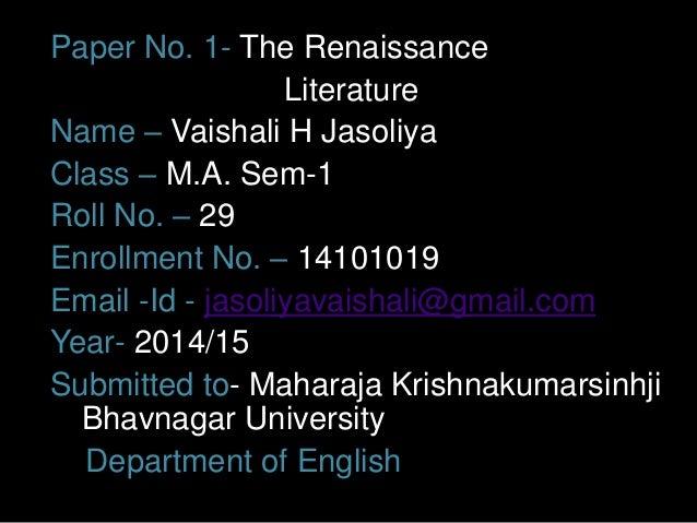 Paper No. 1- The Renaissance  Literature  Name – Vaishali H Jasoliya  Class – M.A. Sem-1  Roll No. – 29  Enrollment No. – ...