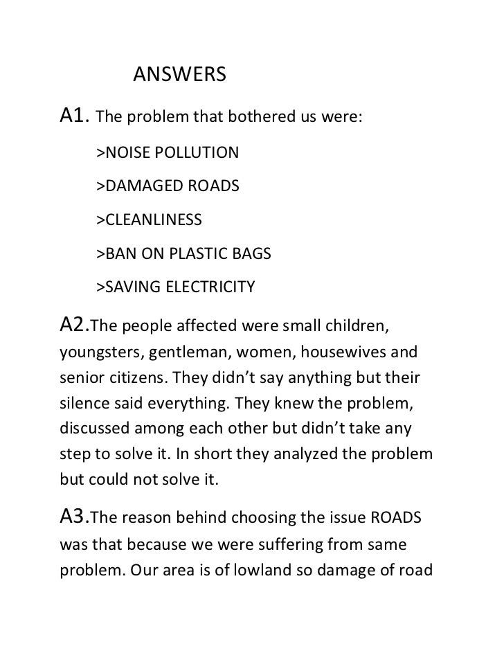 ANSWERSA1. The problem that bothered us were:     >NOISE POLLUTION     >DAMAGED ROADS     >CLEANLINESS     >BAN ON PLASTIC...
