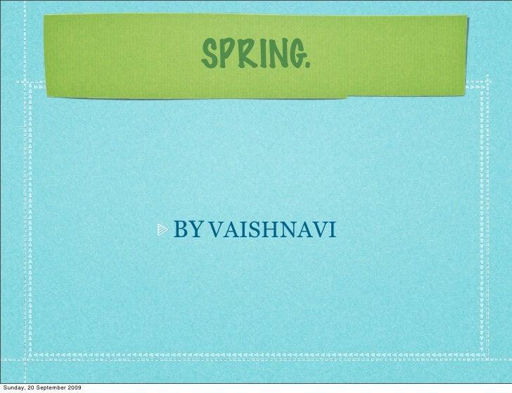 SPRING.                                BY VAISHNAVI     Sunday, 20 September 2009