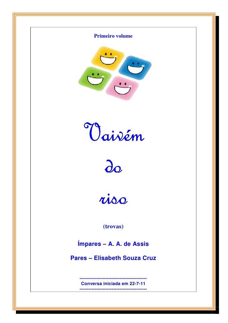 Primeiro volume     Vaivém       do      riso                  (trovas)  Ímpares – A. A. de AssisPares – Elisabeth Souza C...