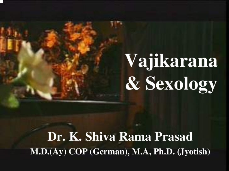 Vajikarana                      & Sexology    Dr. K. Shiva Rama PrasadM.D.(Ay) COP (German), M.A, Ph.D. (Jyotish)