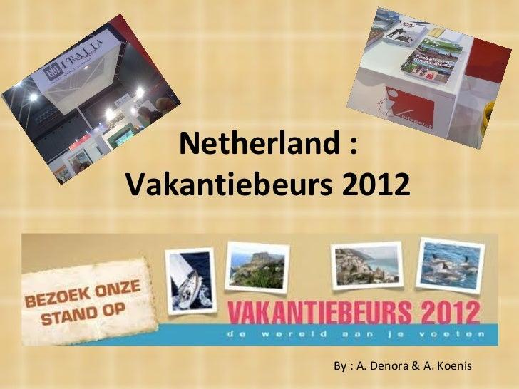 Netherland : Vakantiebeurs 2012 By : A. Denora & A. Koenis