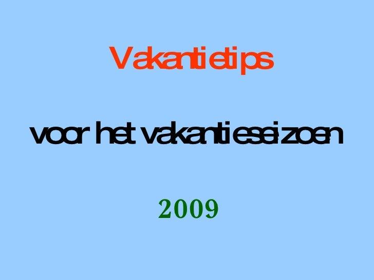 Vakantietips voor het vakantieseizoen  2009