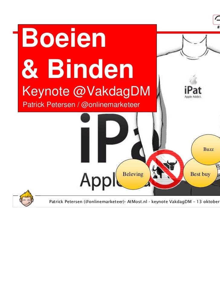 Boeien& BindenKeynote @VakdagDMPatrick Petersen / @onlinemarketeer                                                        ...
