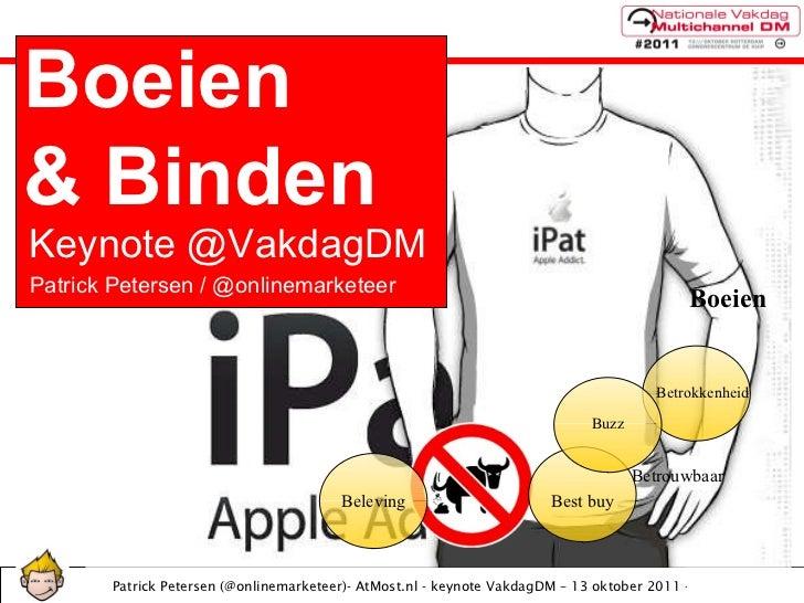 Boeien Betrouwbaar Best buy Betrokkenheid Buzz Beleving Keynote @VakdagDM Boeien  & Binden Patrick Petersen / @onlinemarke...