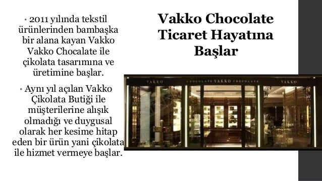 • 2011 yılında tekstil  ürünlerinden bambaşka  bir alana kayan Vakko  Vakko Chocalate ile  çikolata tasarımına ve  üretimi...