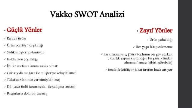 Vakko SWOT Analizi  • Güçlü Yönler   Kaliteli ürün   Ürün portföyü çeşitliliği   Sadık müşteri potansiyeli   Koleksiyo...