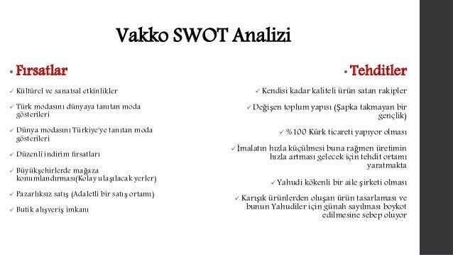 Vakko SWOT Analizi  • Fırsatlar   Kültürel ve sanatsal etkinlikler   Türk modasını dünyaya tanıtan moda  gösterileri   ...