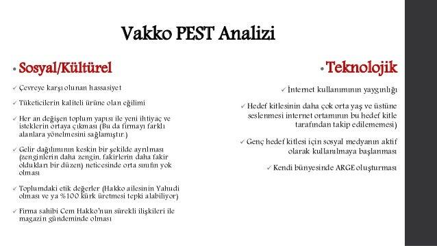 Vakko PEST Analizi  • Sosyal/Kültürel   Çevreye karşı olunan hassasiyet   Tüketicilerin kaliteli ürüne olan eğilimi   H...