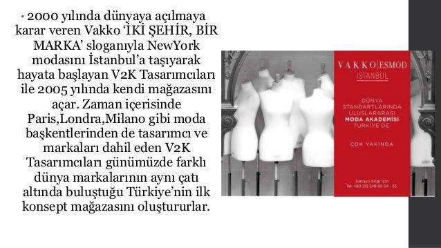 • 2000 yılında dünyaya açılmaya  karar veren Vakko 'İKİ ŞEHİR, BİR  MARKA' sloganıyla NewYork  modasını İstanbul'a taşıyar...
