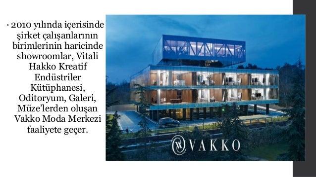 • 2010 yılında içerisinde  şirket çalışanlarının  birimlerinin haricinde  showroomlar, Vitali  Hakko Kreatif  Endüstriler ...