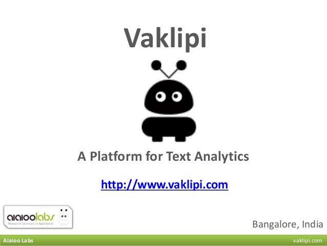 Bangalore, India A Platform for Text Analytics Vaklipi http://www.vaklipi.com Aiaioo Labs vaklipi.com