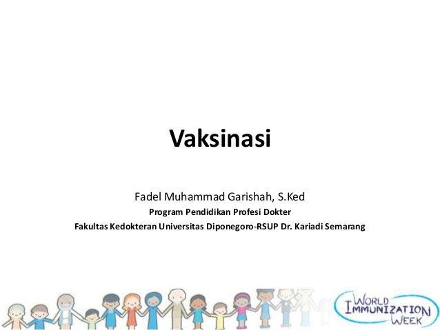 Vaksinasi Fadel Muhammad Garishah, S.Ked Program Pendidikan Profesi Dokter Fakultas Kedokteran Universitas Diponegoro-RSUP...