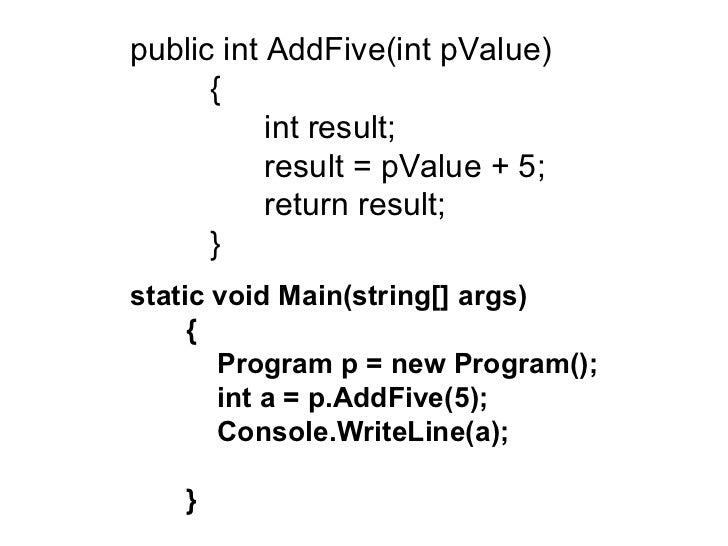 public int AddFive(int pValue)           {                 int result;                 result = pValue + 5;             ...