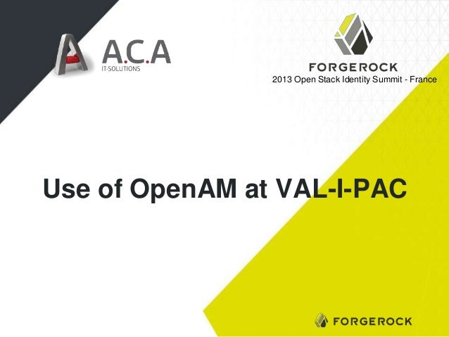 2013 Open Stack Identity Summit - France  Use of OpenAM at VAL-I-PAC