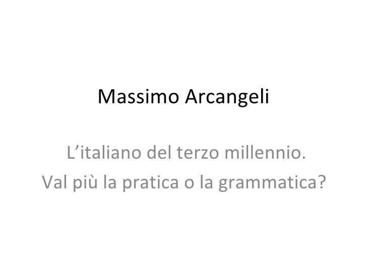 Massimo Arcangeli L'italiano del terzo millennio. Val più la pratica o la grammatica?