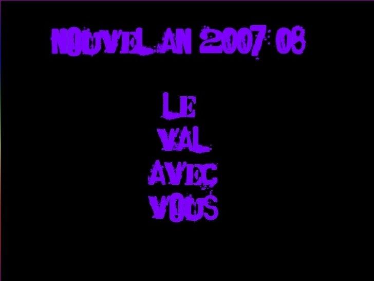 Nouvel An 2007-08 Le  val  avec  Vous ... …
