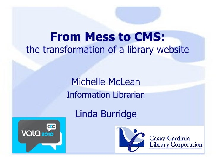 From Mess to CMS: the transformation of a library website Michelle McLean Information Librarian Linda Burridge
