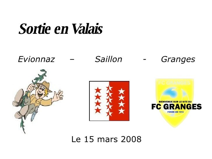 Sortie en Valais Evionnaz  –  Saillon  -  Granges Le 15 mars 2008
