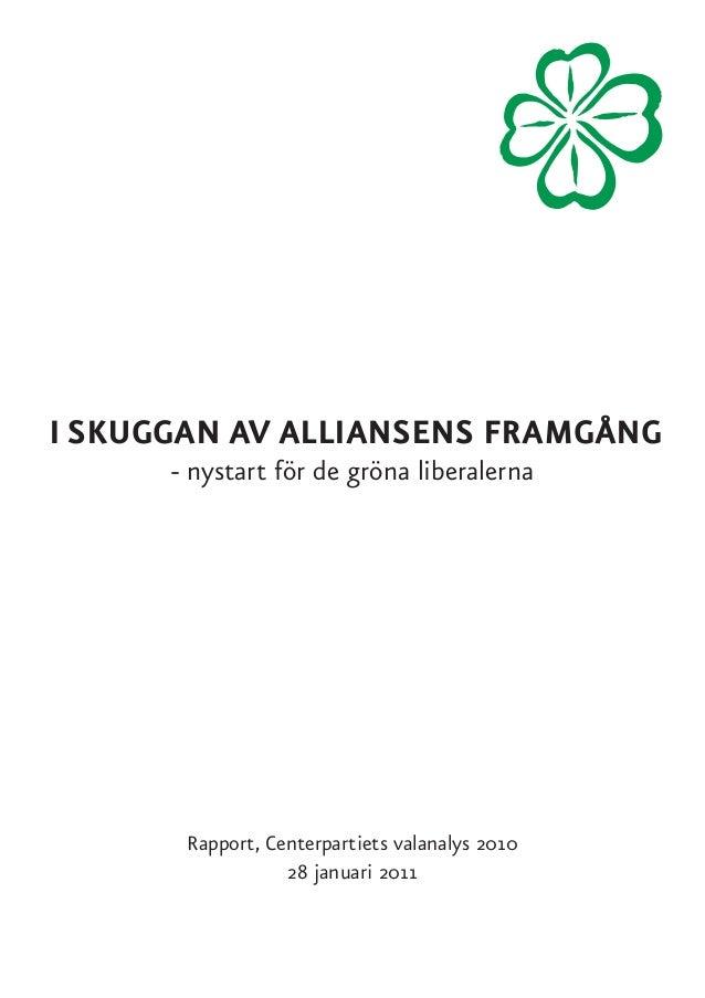 i skuggan av alliansens framgång - nystart för de gröna liberalerna Rapport, Centerpartiets valanalys 2010 28 januari 2011