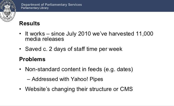 <ul><li>Results </li></ul><ul><li>It works – since July 2010 we've harvested 11,000 media releases </li></ul><ul><li>Saved...