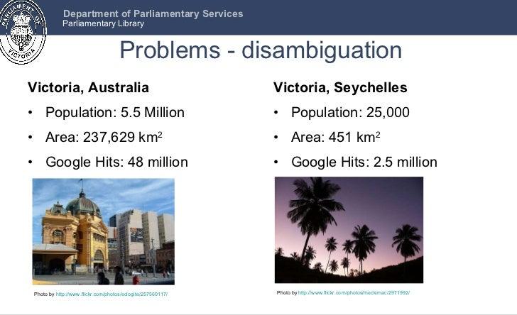 Problems - disambiguation <ul><li>Victoria, Australia </li></ul><ul><li>Population:  5.5 Million </li></ul><ul><li>Area:  ...