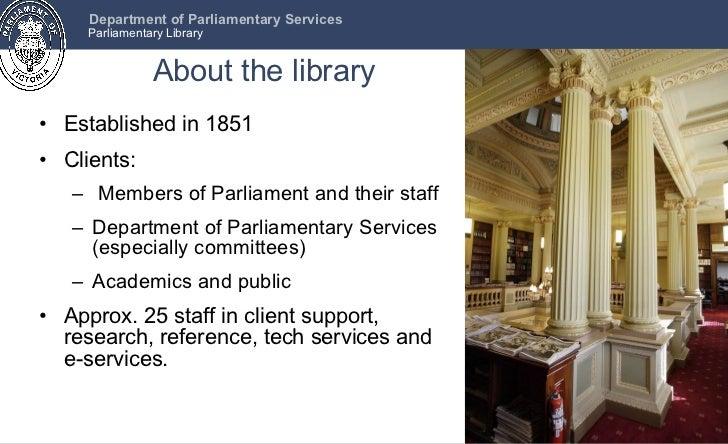 About the library <ul><li>Established in 1851 </li></ul><ul><li>Clients: </li></ul><ul><ul><li>Members of Parliament and t...