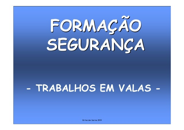 Brites dos Santos 1999 - TRABALHOS EM VALAS - FORMAÇÃO SEGURANÇA FORMAÇÃO SEGURANÇA